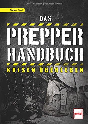 Das Prepper-Handbuch: Krisen überleben
